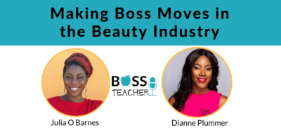Making Boss Moves in the Beauty Industry Boss teacher Julia O Barnes